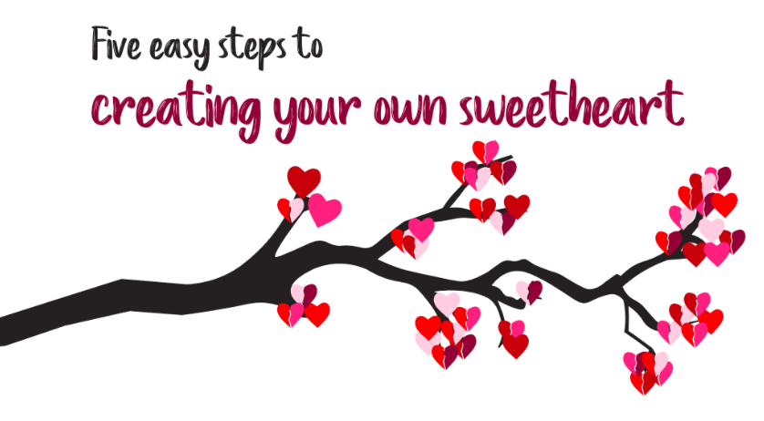 Five easy steps to creating your own sweetheart